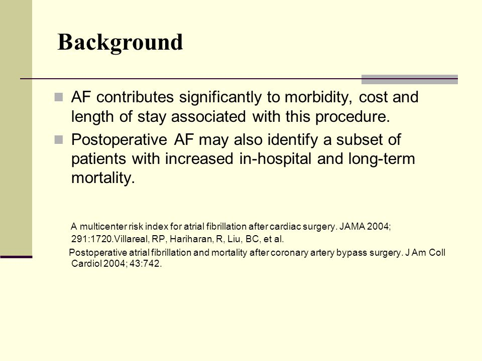 Background AF contributes significantly to morbidity, cost and length of stay associated with this procedure.