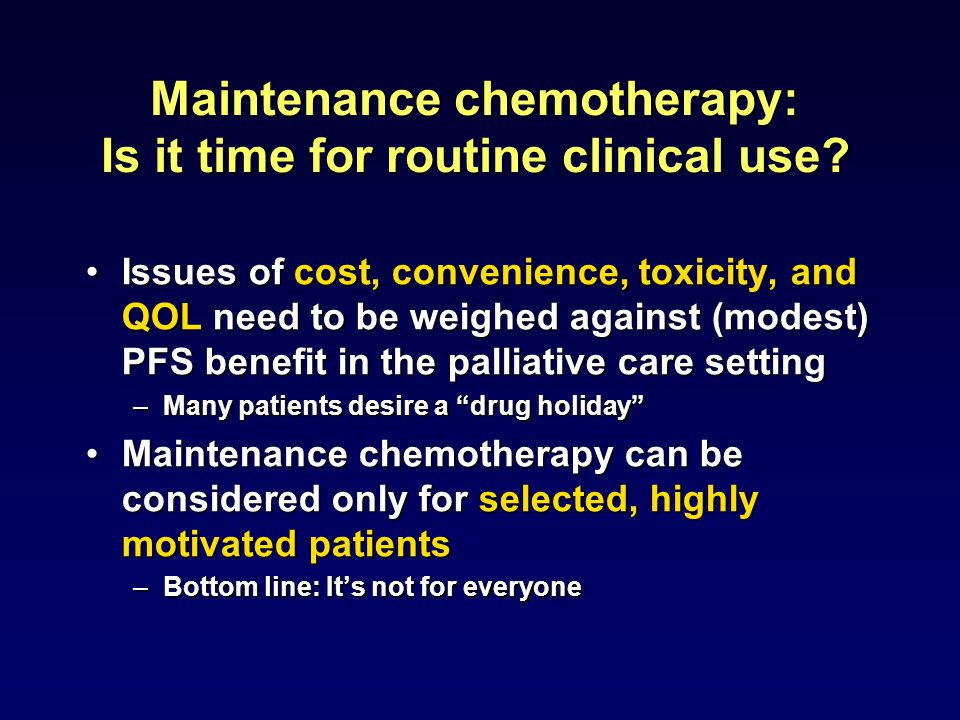 Maintenance chemotherapy: Is it time for routine clinical use