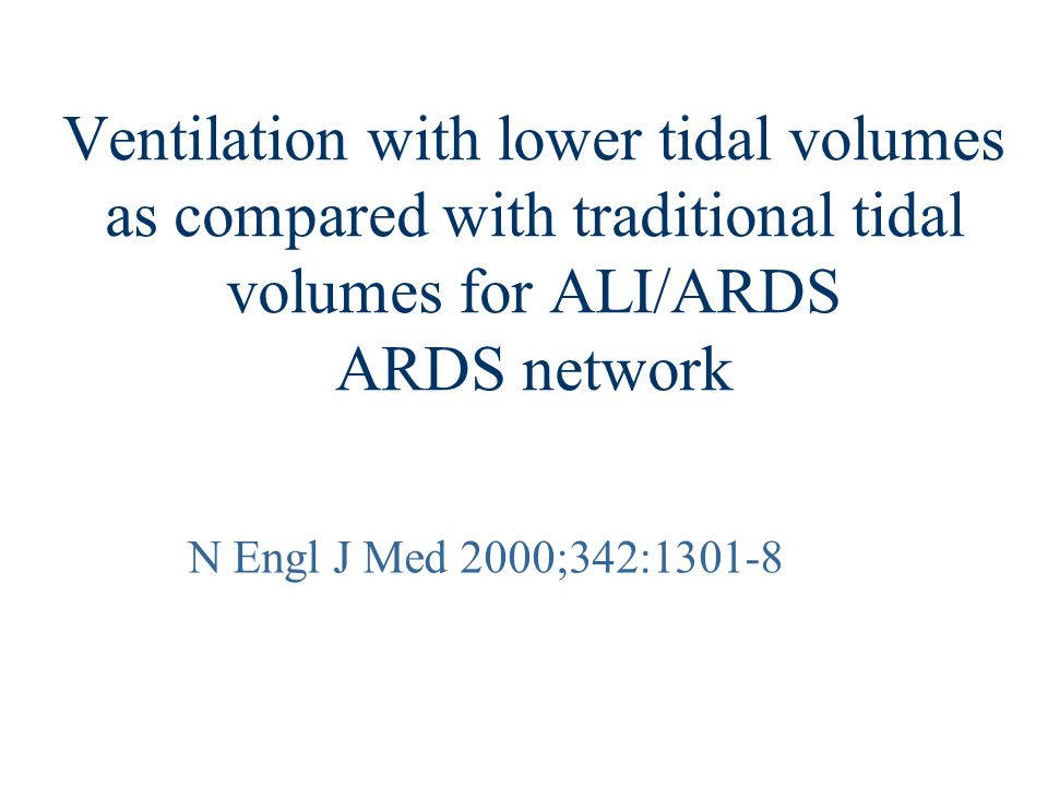 Ventilation with lower tidal volumes as compared with traditional tidal volumes for ALI/ARDS ARDS network