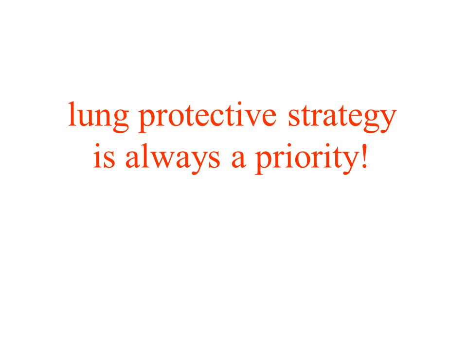 lung protective strategy is always a priority!
