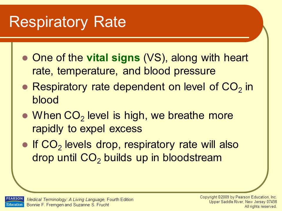Respiratory Rate One of the vital signs (VS), along with heart rate, temperature, and blood pressure.