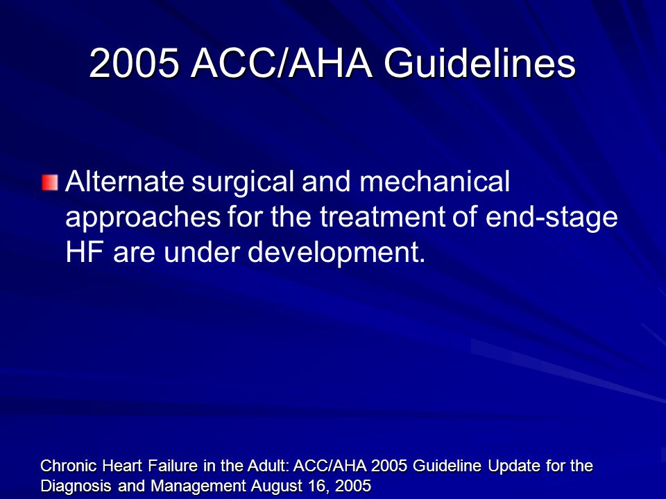 2005 ACC/AHA Guidelines Alternate surgical and mechanical approaches for the treatment of end-stage HF are under development.