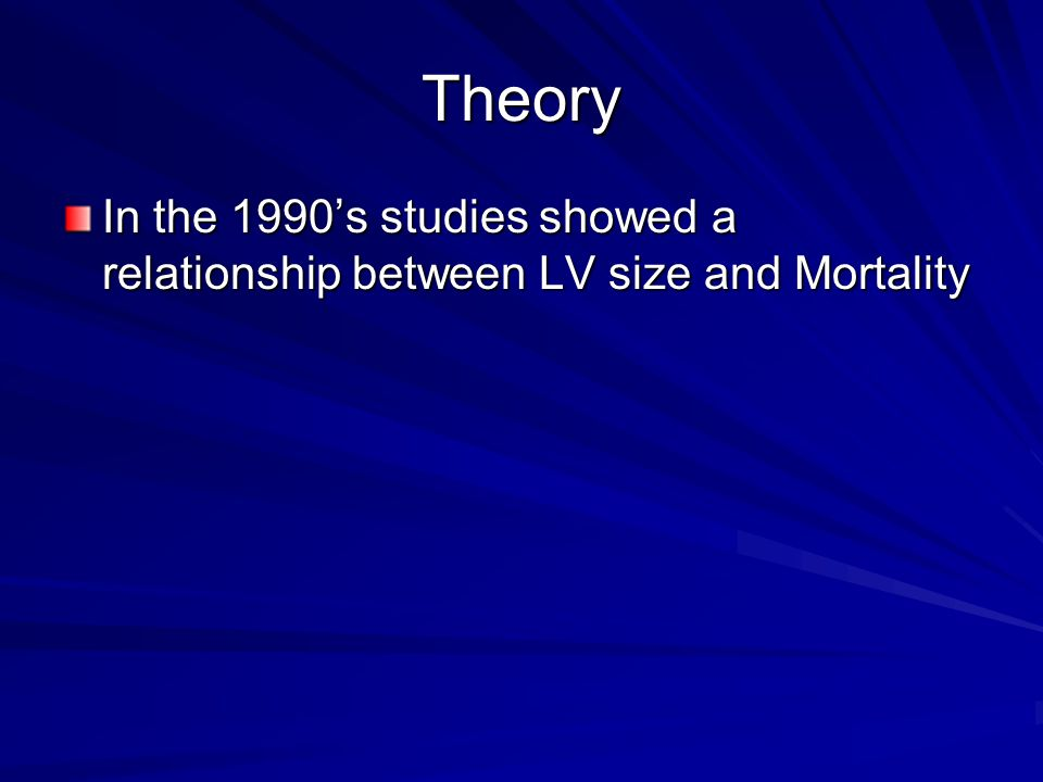 Theory In the 1990's studies showed a relationship between LV size and Mortality