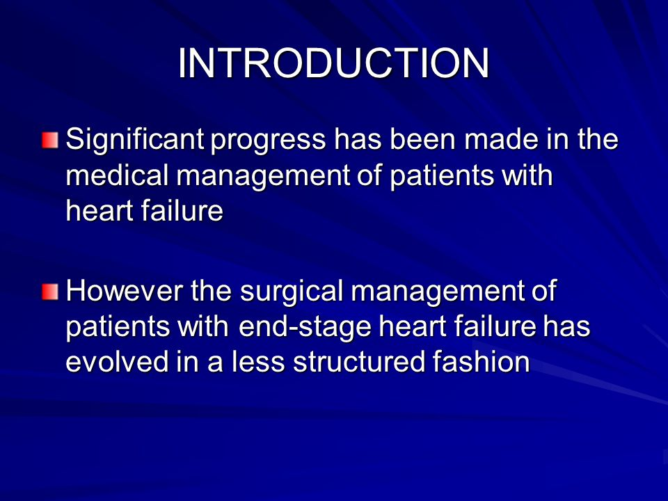 INTRODUCTION Significant progress has been made in the medical management of patients with heart failure.