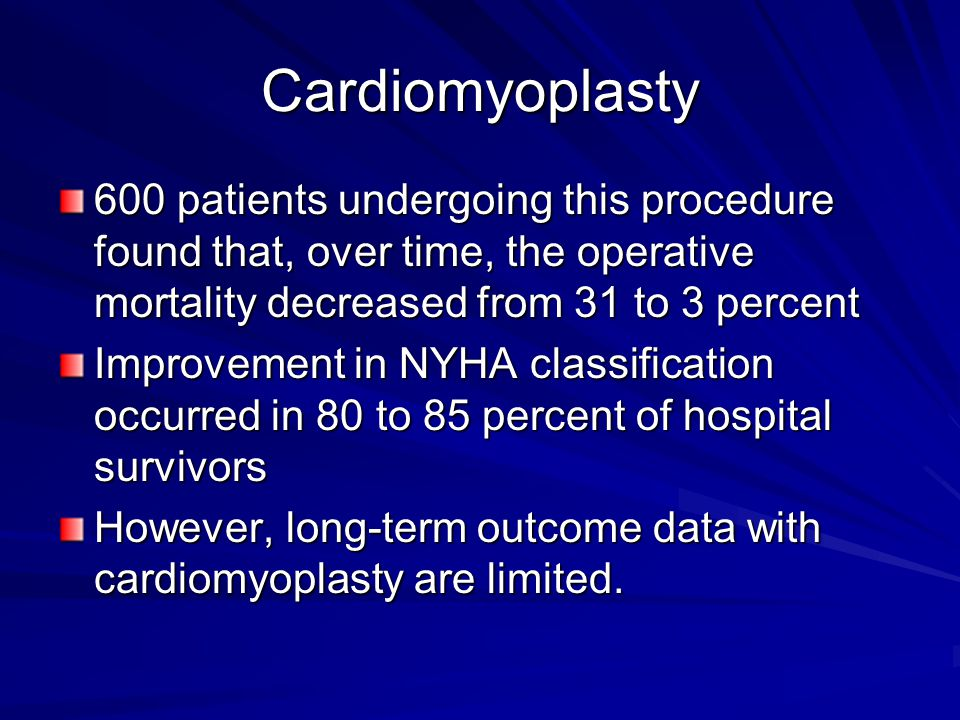 Cardiomyoplasty 600 patients undergoing this procedure found that, over time, the operative mortality decreased from 31 to 3 percent.