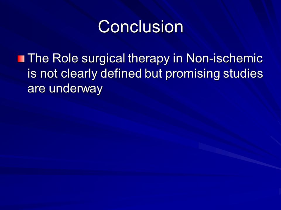 Conclusion The Role surgical therapy in Non-ischemic is not clearly defined but promising studies are underway.