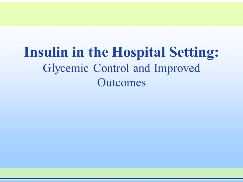 Insulin in the Hospital Setting: Glycemic Control and Improved Outcomes
