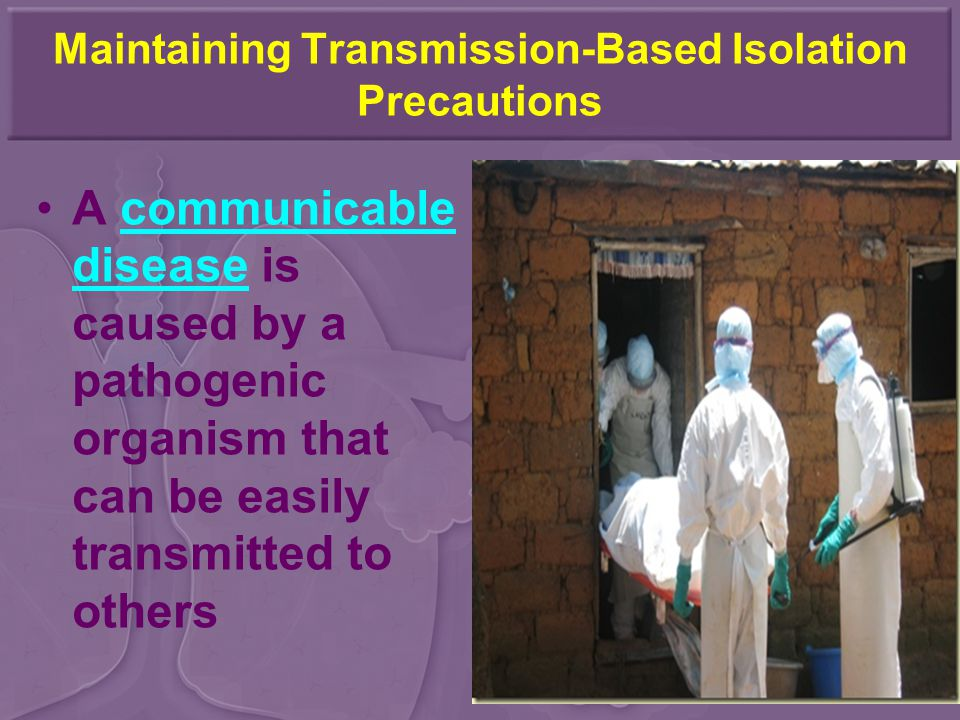Maintaining Transmission-Based Isolation Precautions