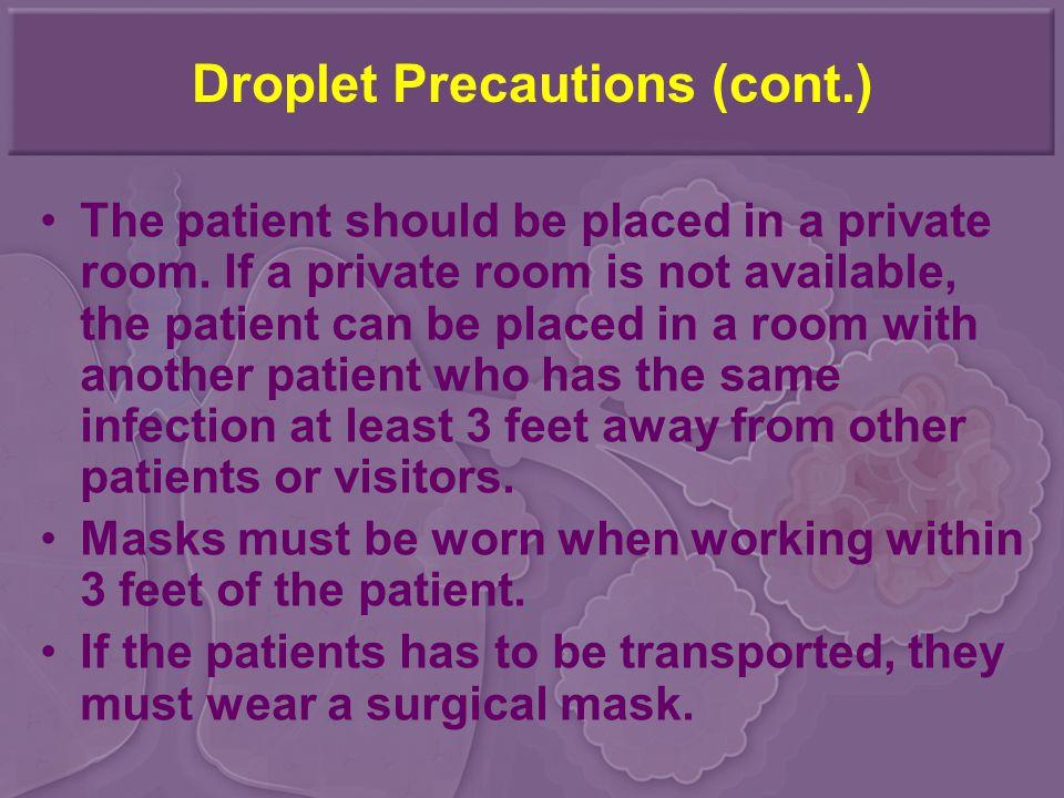 Droplet Precautions (cont.)