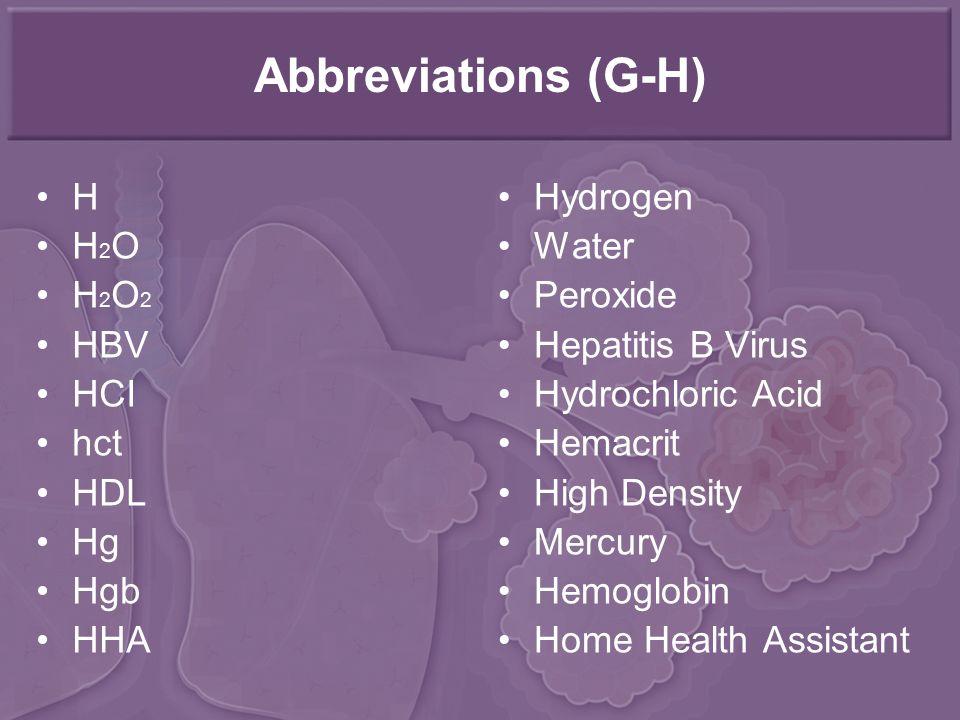 Abbreviations (G-H) H H2O H2O2 HBV HCI hct HDL Hg Hgb HHA Hydrogen