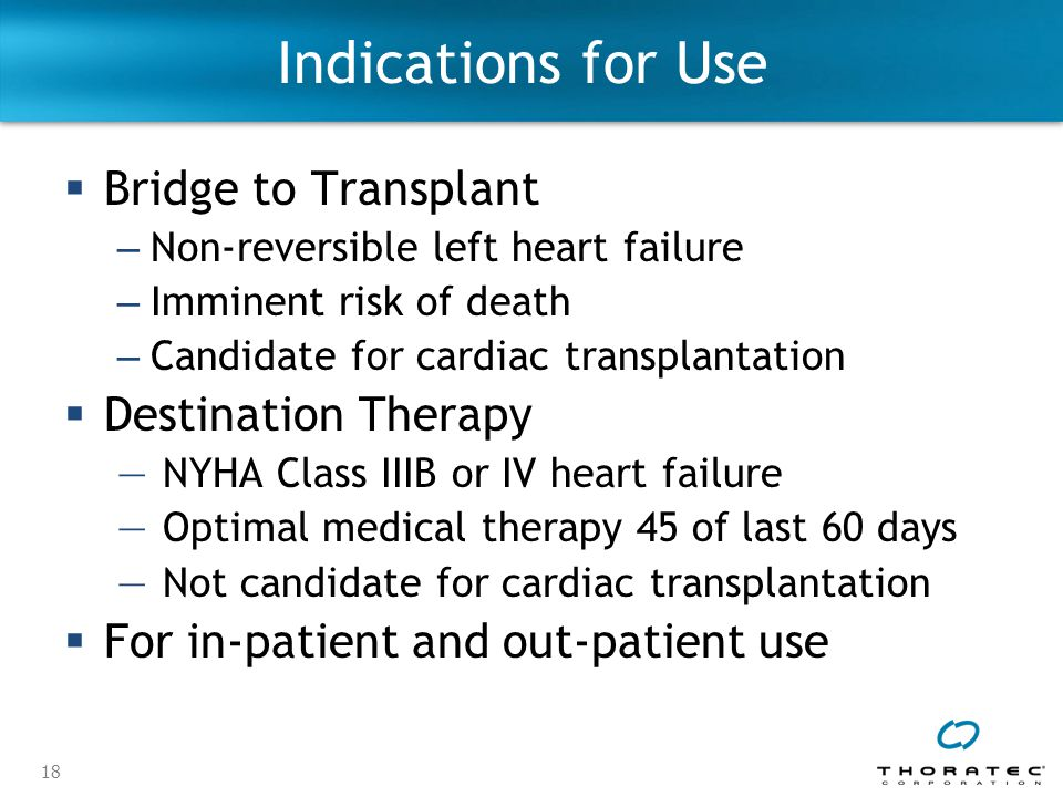 Indications for Use Bridge to Transplant Destination Therapy