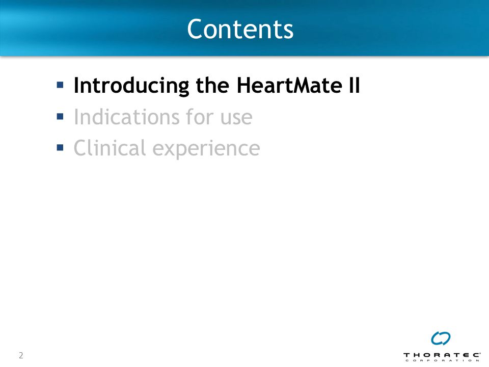 Contents Introducing the HeartMate II Indications for use