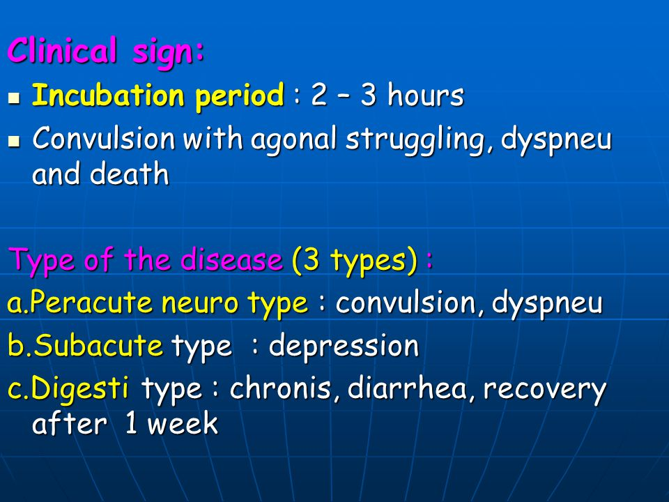 Clinical sign: Incubation period : 2 – 3 hours