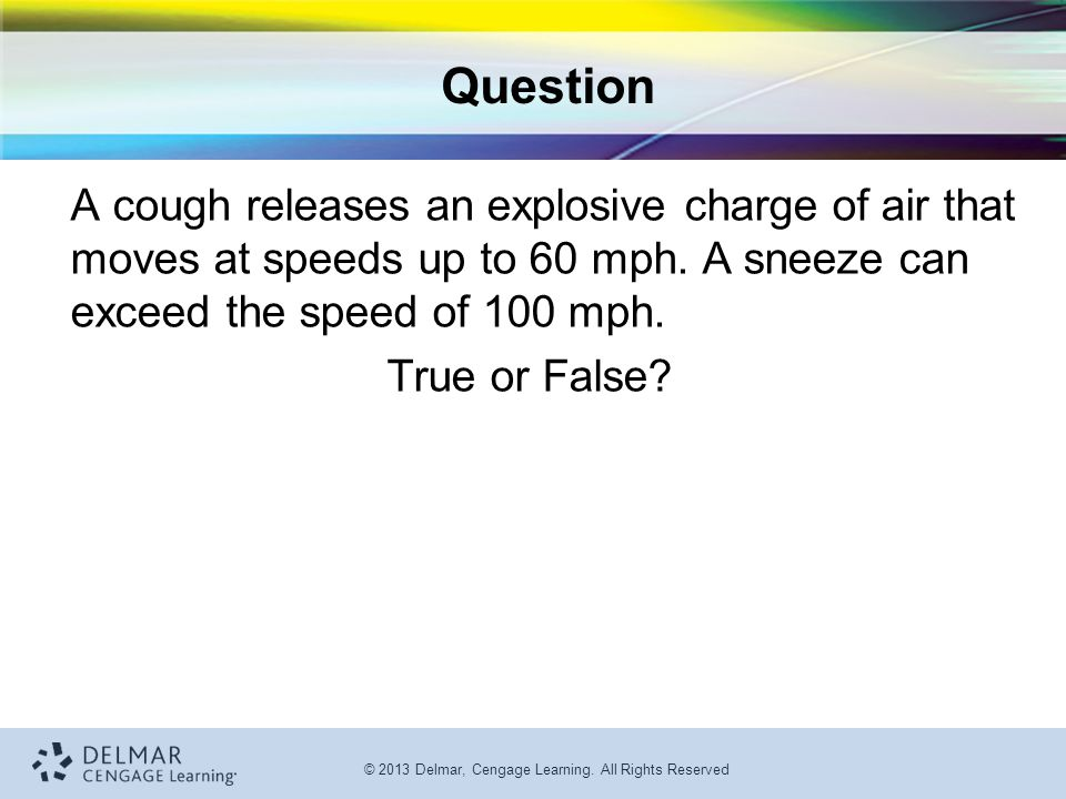 Question A cough releases an explosive charge of air that moves at speeds up to 60 mph. A sneeze can exceed the speed of 100 mph.