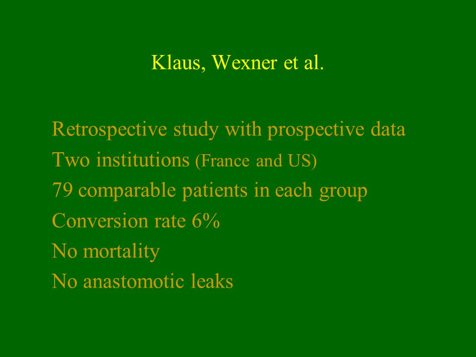 Klaus, Wexner et al. Retrospective study with prospective data. Two institutions (France and US) 79 comparable patients in each group.