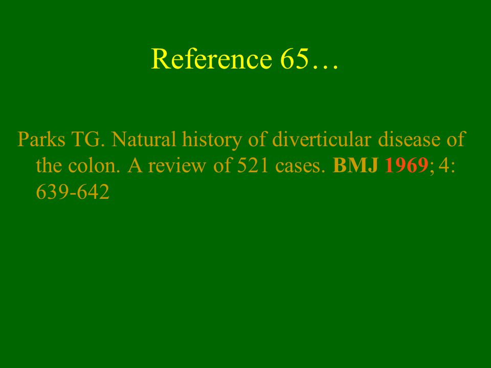 Reference 65… Parks TG. Natural history of diverticular disease of the colon.