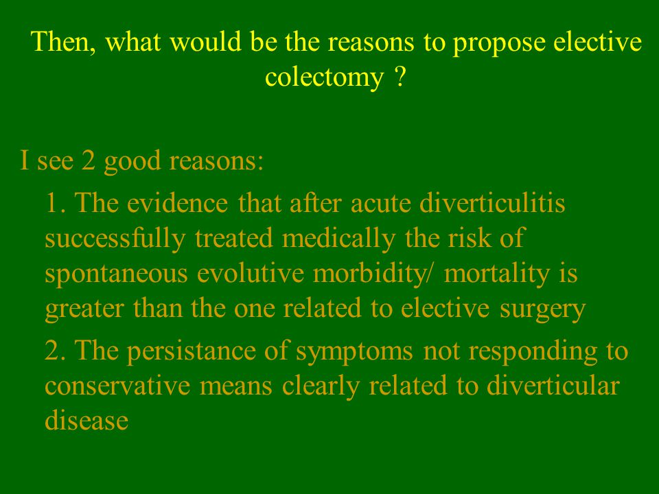Then, what would be the reasons to propose elective colectomy