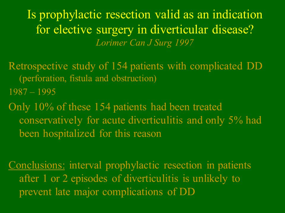 Is prophylactic resection valid as an indication for elective surgery in diverticular disease Lorimer Can J Surg 1997