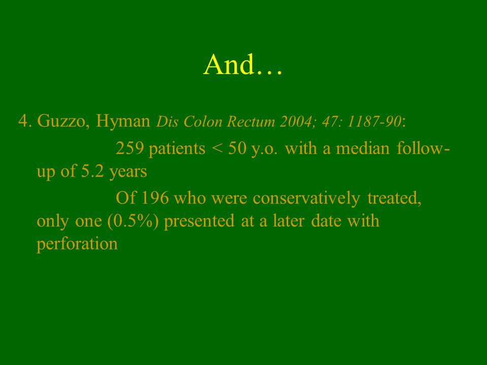 And… 4. Guzzo, Hyman Dis Colon Rectum 2004; 47: 1187-90: