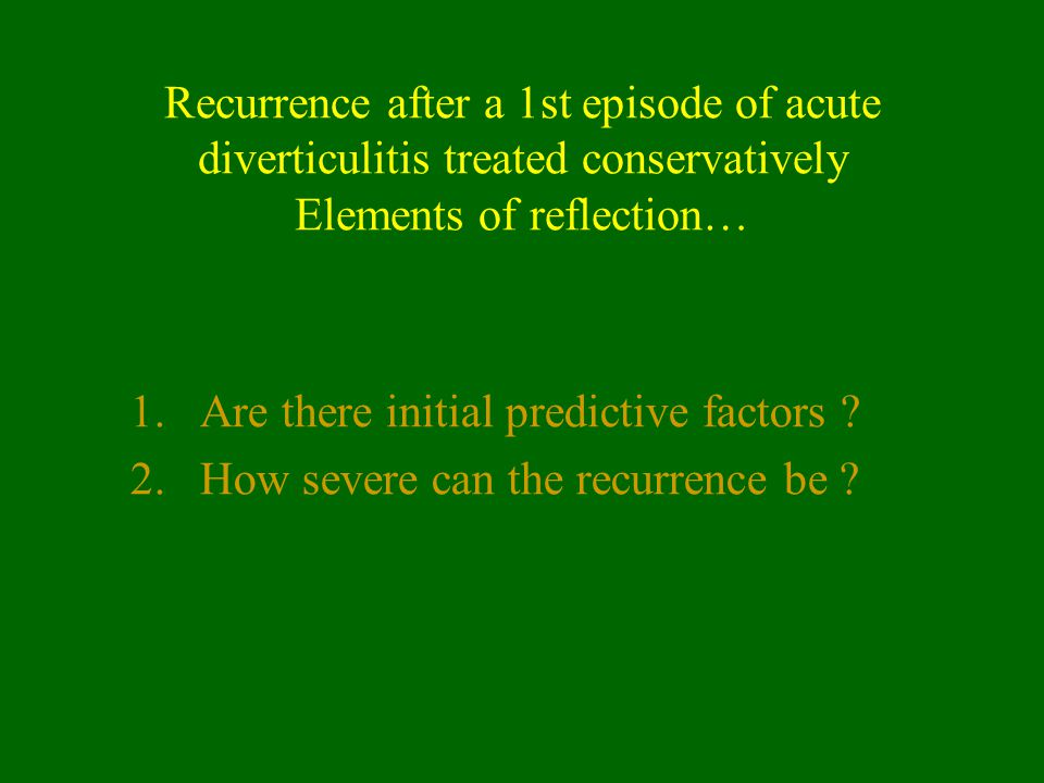 Recurrence after a 1st episode of acute diverticulitis treated conservatively Elements of reflection…