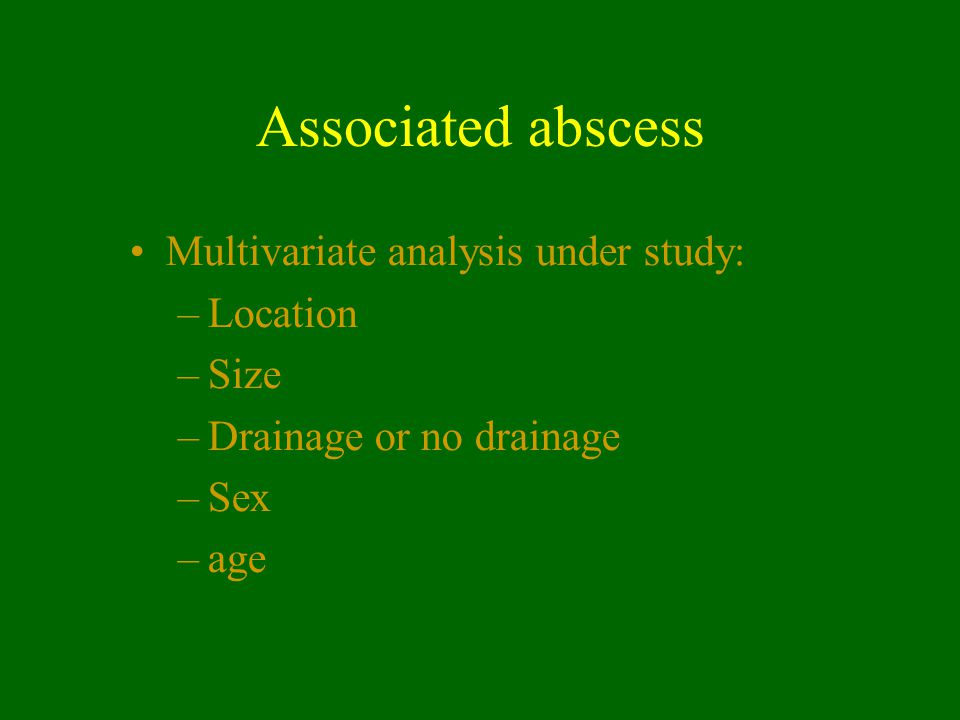 Associated abscess Multivariate analysis under study: Location Size