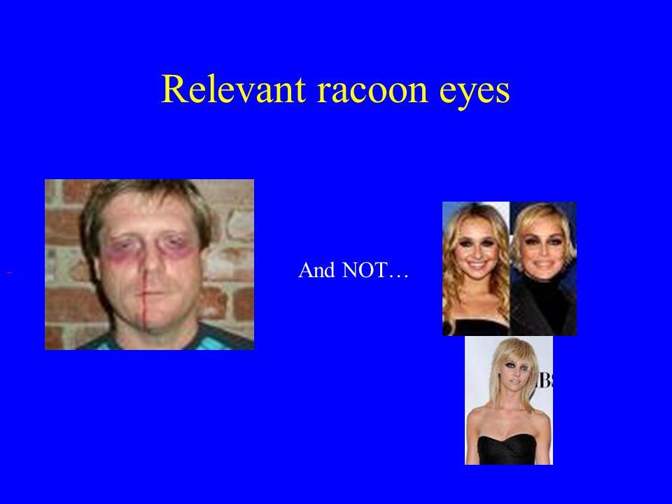 Relevant racoon eyes