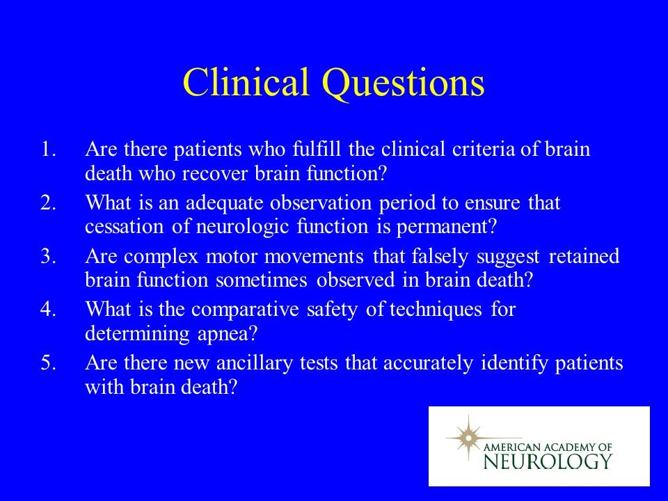 Clinical Questions 1. Are there patients who fulfill the clinical criteria of brain death who recover brain function