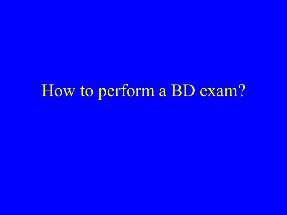 How to perform a BD exam