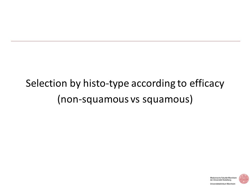 Selection by histo-type according to efficacy (non-squamous vs squamous)