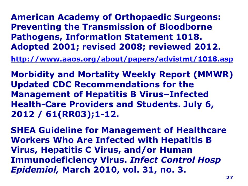 American Academy of Orthopaedic Surgeons: Preventing the Transmission of Bloodborne Pathogens, Information Statement 1018. Adopted 2001; revised 2008; reviewed 2012.
