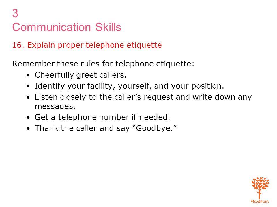 16. Explain proper telephone etiquette