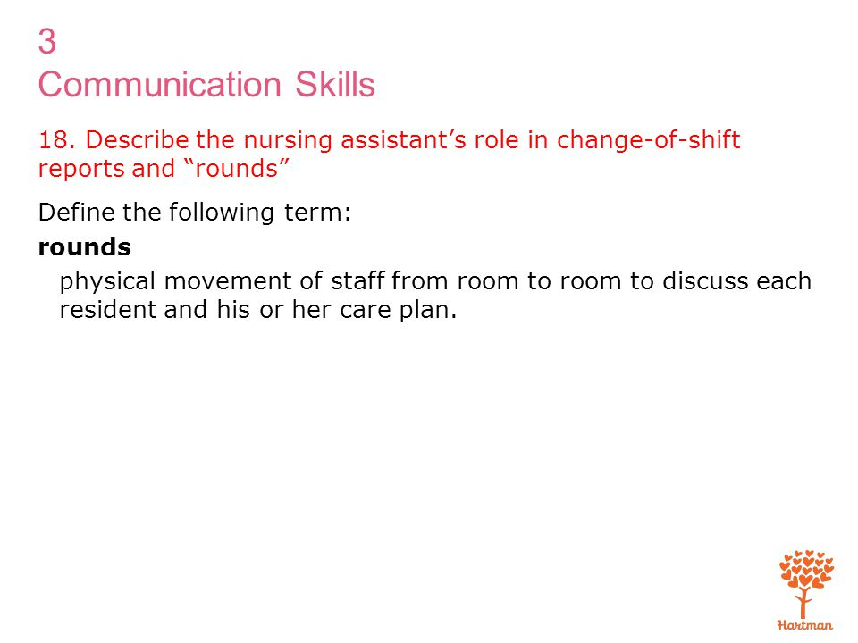 18. Describe the nursing assistant's role in change-of-shift reports and rounds