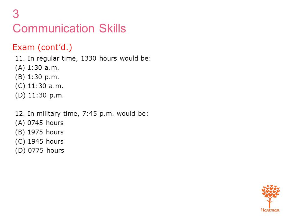 Exam (cont'd.) 11. In regular time, 1330 hours would be: (A) 1:30 a.m.