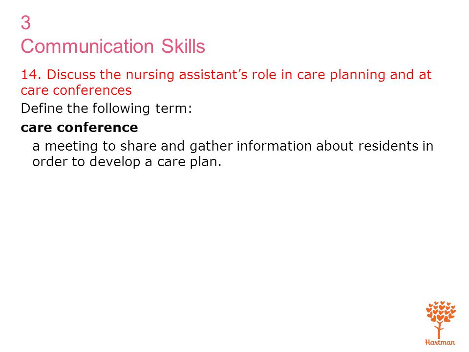 14. Discuss the nursing assistant's role in care planning and at care conferences
