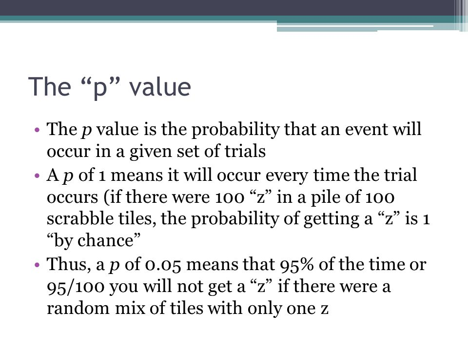 The p value The p value is the probability that an event will occur in a given set of trials.