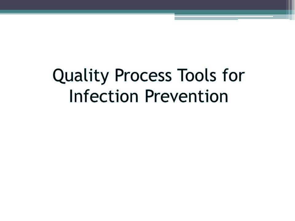 Quality Process Tools for Infection Prevention
