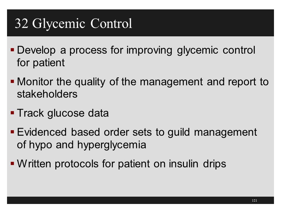 32 Glycemic Control Develop a process for improving glycemic control for patient. Monitor the quality of the management and report to stakeholders.