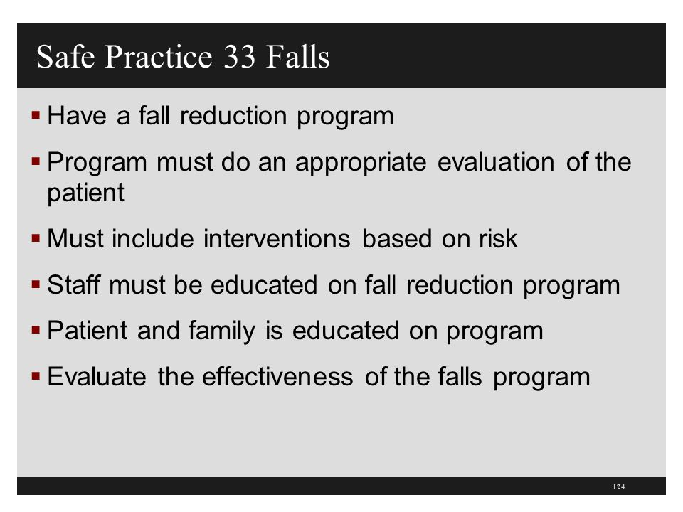 Safe Practice 33 Falls Have a fall reduction program