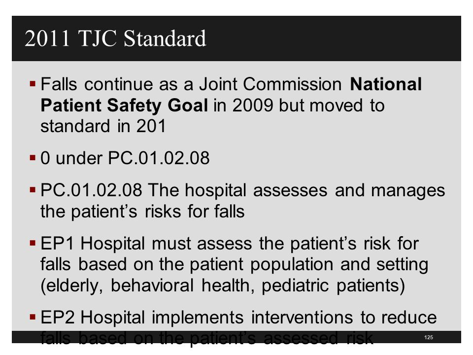 2011 TJC Standard Falls continue as a Joint Commission National Patient Safety Goal in 2009 but moved to standard in 201.