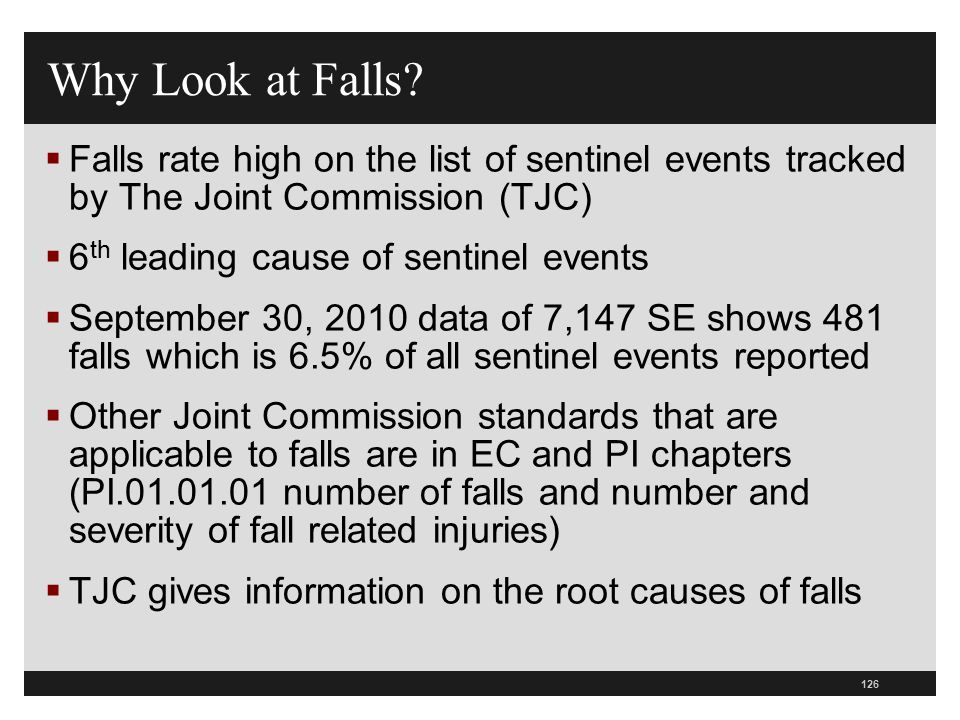 Why Look at Falls Falls rate high on the list of sentinel events tracked by The Joint Commission (TJC)