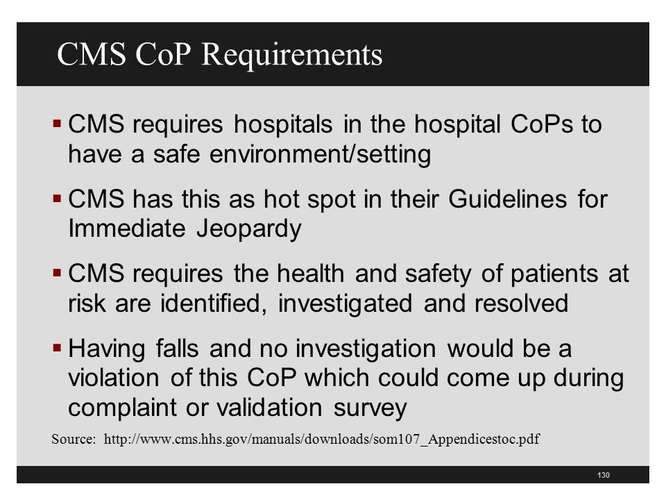 CMS CoP Requirements CMS requires hospitals in the hospital CoPs to have a safe environment/setting.