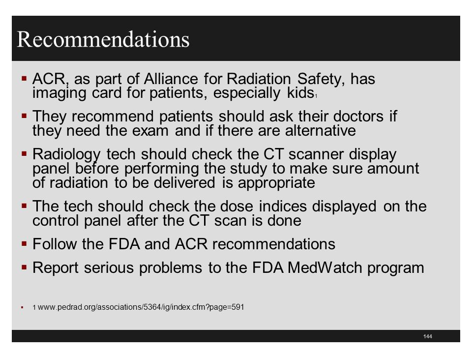 Recommendations ACR, as part of Alliance for Radiation Safety, has imaging card for patients, especially kids1.