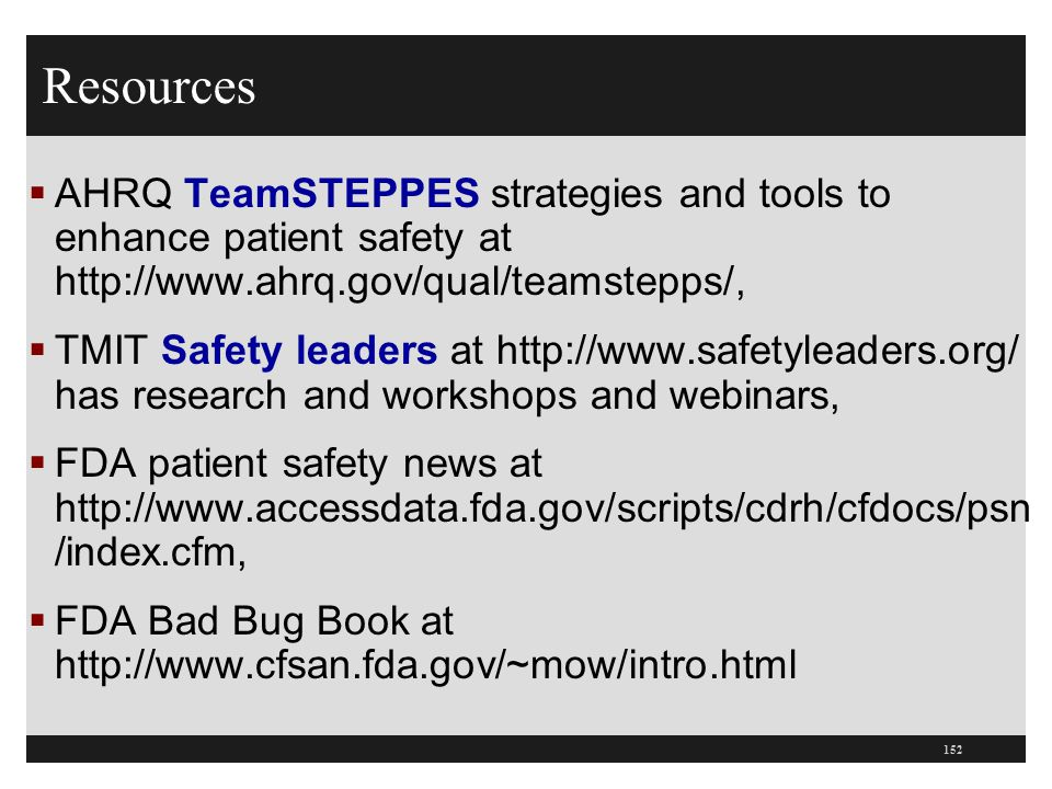Resources AHRQ TeamSTEPPES strategies and tools to enhance patient safety at http://www.ahrq.gov/qual/teamstepps/,