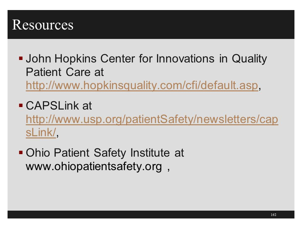 Resources John Hopkins Center for Innovations in Quality Patient Care at http://www.hopkinsquality.com/cfi/default.asp,