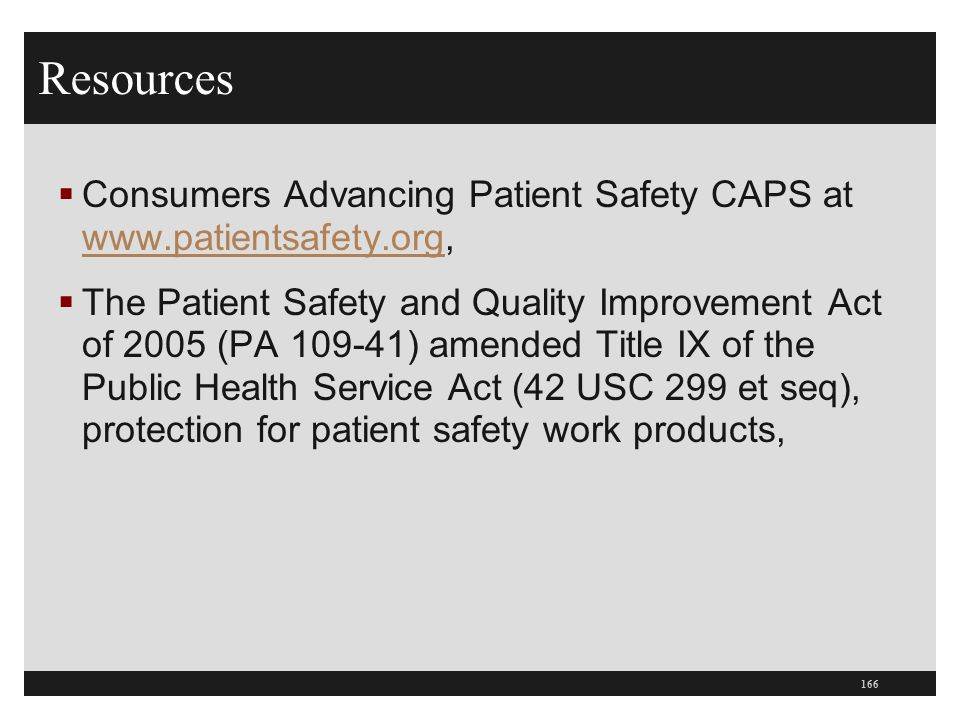 Resources Consumers Advancing Patient Safety CAPS at www.patientsafety.org,