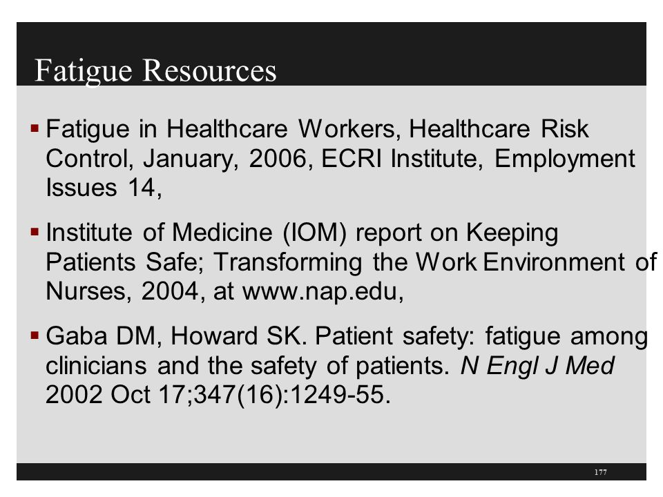Fatigue Resources Fatigue in Healthcare Workers, Healthcare Risk Control, January, 2006, ECRI Institute, Employment Issues 14,
