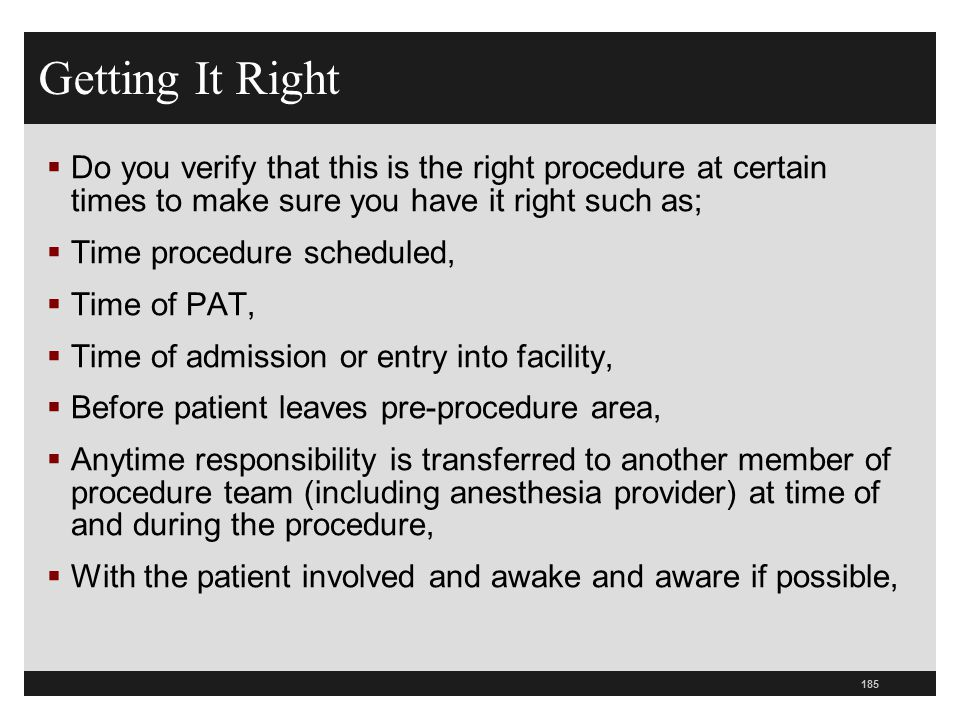 Getting It Right Do you verify that this is the right procedure at certain times to make sure you have it right such as;