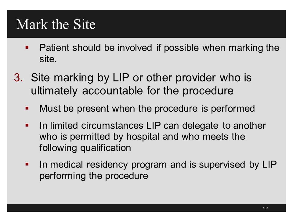 Mark the Site Patient should be involved if possible when marking the site.