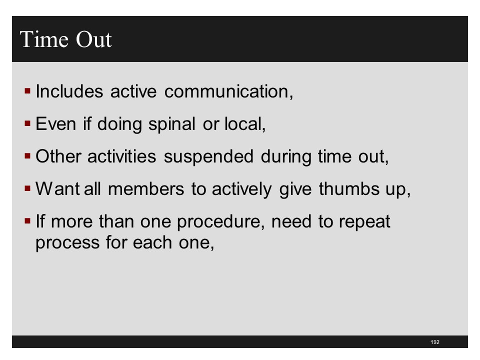 Time Out Includes active communication, Even if doing spinal or local,