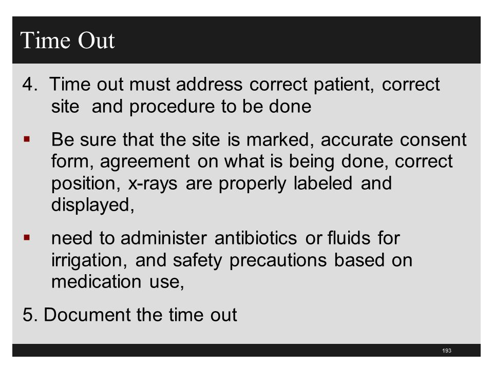 Time Out 4. Time out must address correct patient, correct site and procedure to be done.